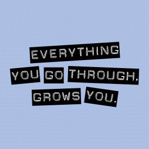 g you go through grows you
