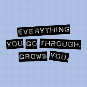 g you go through grows you