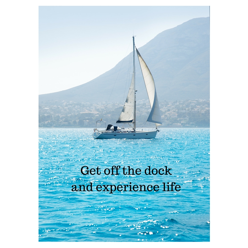 Get off the dock and experience life (2)